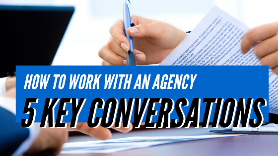 How to Work with an Agency: 5 Key Conversations
