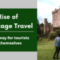 The Rise of Heritage Travel: A new way for tourists to find themselves