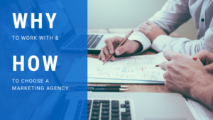 Why Work with and How to Choose a Marketing Agency
