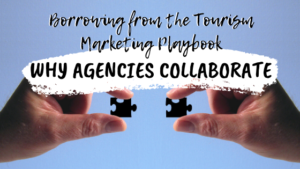 Borrowing from the Tourism Marketing Playbook: Why Agencies Collaborate