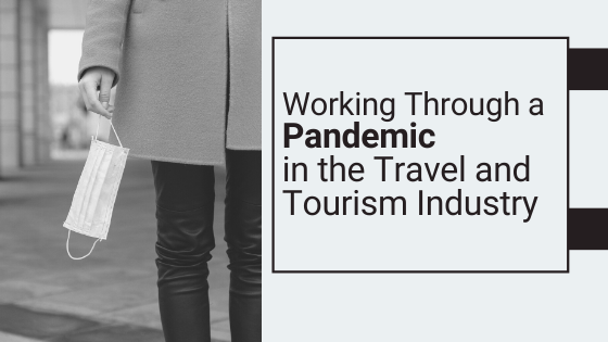 Working Through a Pandemic in the Travel and Tourism Industry