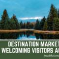 Destination Marketing: Welcoming Visitors Again