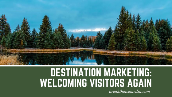 Destination Marketing: Welcoming Visitors Again