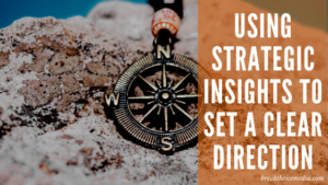 Using Strategic Insights to Set a Clear Direction