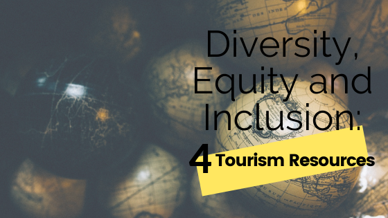 Diversity, Equity and Inclusion: 4 Tourism Resources
