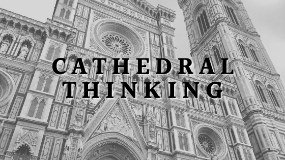 Cathedral thinking