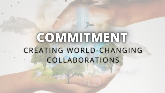 Commitment: Creating World-Changing Collaborations