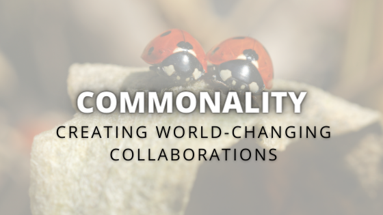 Commonality Creating World-Changing Collaborations