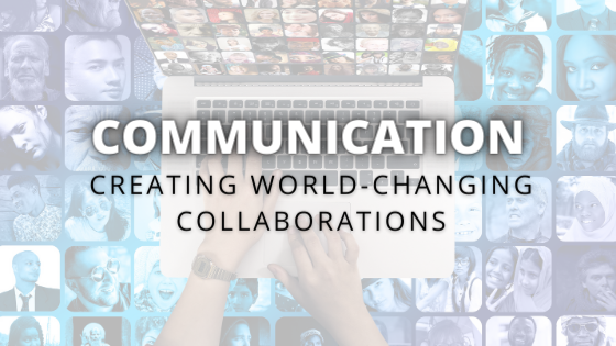 Communication: Creating World-Changing Collaborations