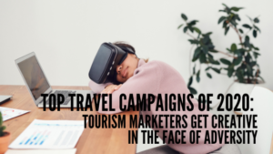 top travel campaigns of 2020: tourism marketers get creative in the face of adversity