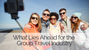 What Lies Ahead for the Group Travel Industry