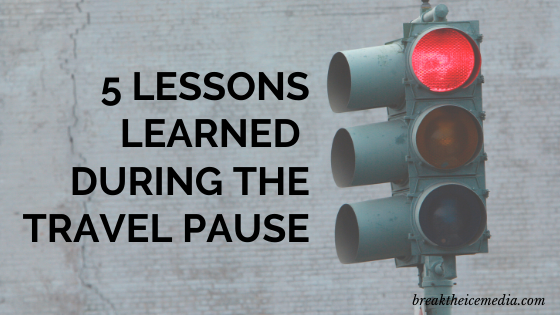 5 Lessons Learned During the Travel Pause