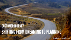 Customer Journey: Shifting from Dreaming to Planning