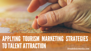 Applying Tourism Marketing Strategies to Talent Attraction