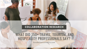 Collaboration research: What did 150+ travel, tourism, and hospitality professionals say?