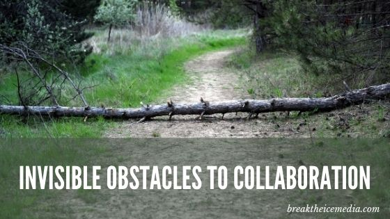 invisible obstacles to collaboration
