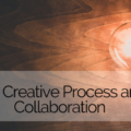 The Creative Process and Collaboration