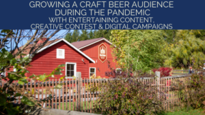 Growing a Craft Beer Audience During the Pandemic with Entertaining Content, Creative Contest & Digital Campaigns