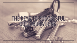 The Keys to Successful Collaborations