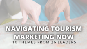 Navigating Tourism Marketing: 10 Themes from 26 Leaders